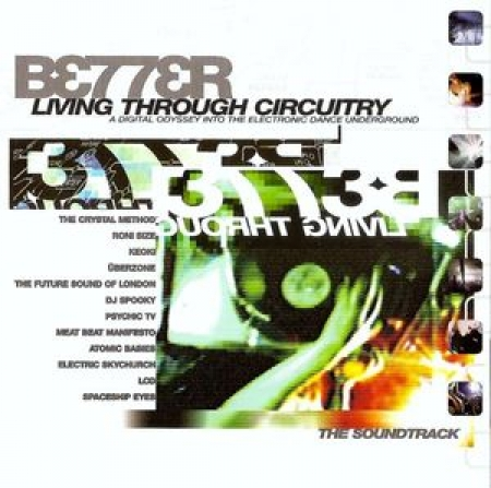 Better Living Through Circuitry - A Digital Odyssey Into The Electronic Dance Underground - Various