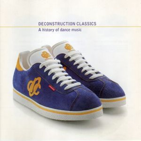 Deconstruction Classics - A History Of Dance Music  Various ‎