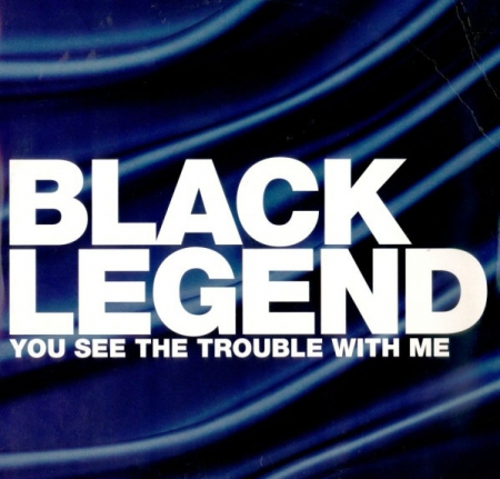 Black Legend  You See The Trouble With Me (USADO)